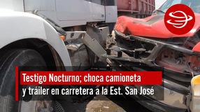 Choca camioneta  y tráiler en carretera a la Estación San José