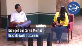 Diálogos con Silvia Montes; Osvaldo Ávila Tizcareño
