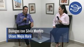 Diálogos con Silvia Montes; Ulises Mejía Haro
