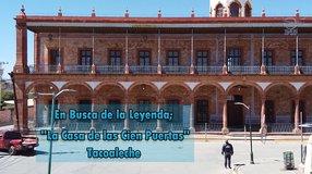 """En Busca de la Leyenda; Tacoaleche """"La Casa de las Cien Puertas"""""""