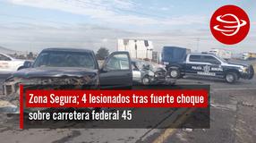 4 lesionados tras fuerte choque sobre carretera federal 45