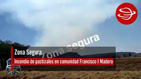 Incendio de pastizales en comunidad Francisco I Madero