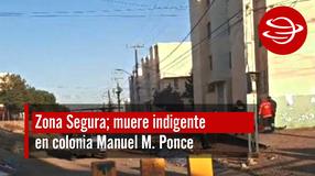 Muere indigente en colonia Manuel M. Ponce