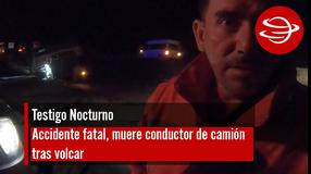Accidente fatal, muere conductor de camión tras volcar