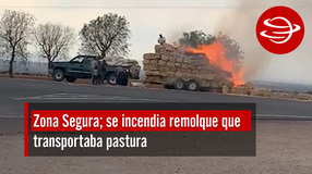 Se incendia remolque que transportaba pastura