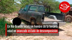 En Río Grande localizan hombre de la tercera edad en avanzado estado de descomposición