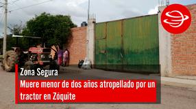 Muere menor de dos años atropellado por un tractocamión en Zóquite