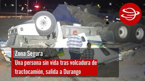 Una persona sin vida tras volcadura de tractocamión, salida a Durango
