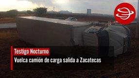 Vuelca camión de carga salida a Zacatecas