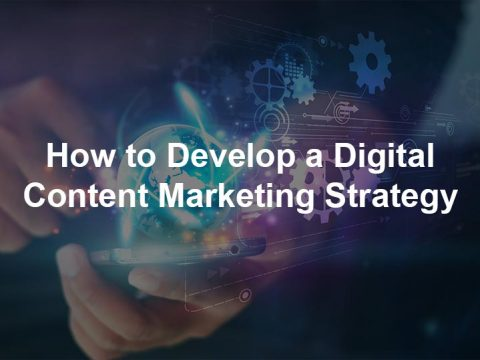 How to Develop a Digital Content Marketing Strategy?