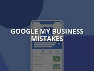 Google My Business Mistakes and What To Avoid