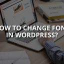 How to Change the Font in WordPress?