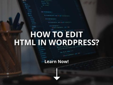 How to Edit HTML in WordPress. Is Coding Necessary?