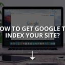 How to Get Google to Index Your Site? (Easiest Way)