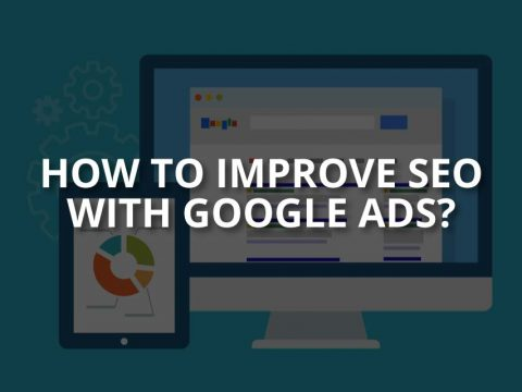 How to Improve SEO with Google Ads?
