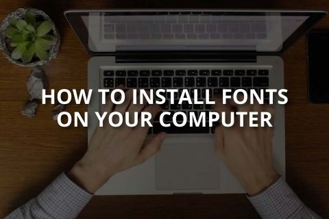How to Install Fonts on Your Computer (Windows & Mac)