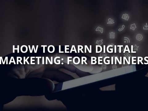 How to Learn Digital Marketing: For Beginners
