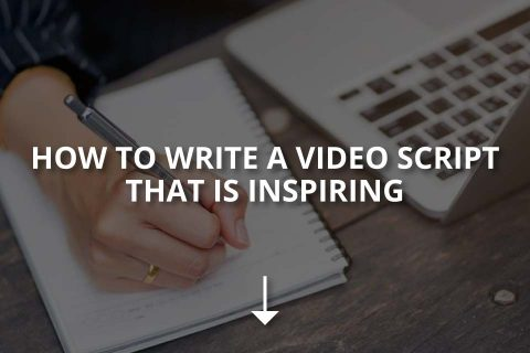 How to Write a Video Script That Is Inspiring