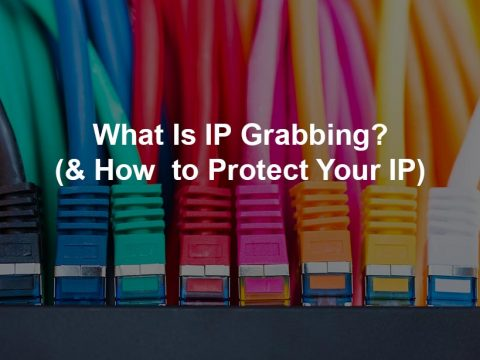 What Is IP Grabbing? (& How  to Protect Your IP)