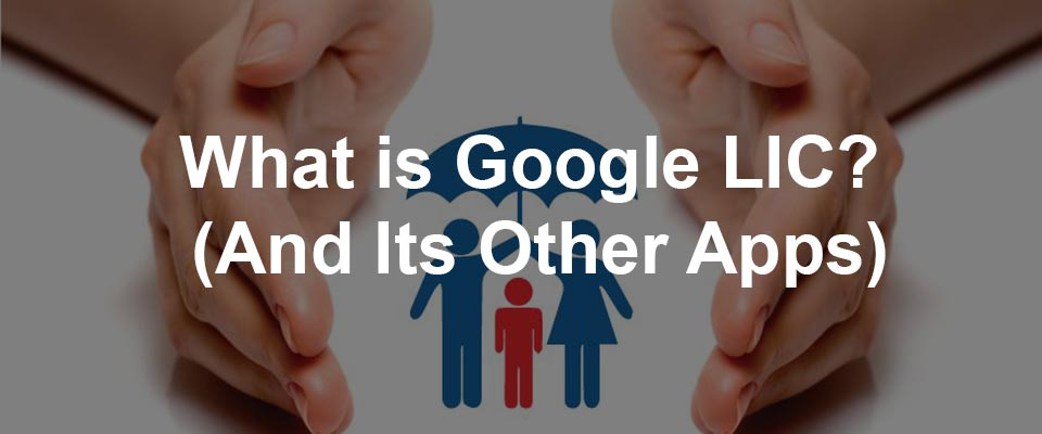 What Is Google LIC? (And Its Other Apps)