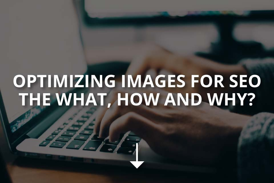 Optimizing Images for SEO – the What, How and Why