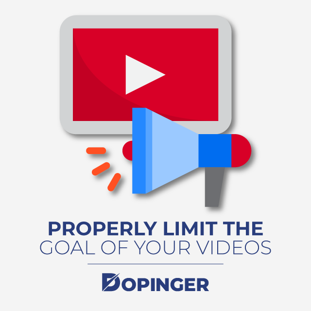 properly limit the goal of your videos