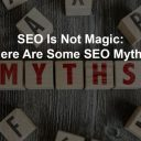 SEO Is Not Magic: Here Are Some SEO Myths