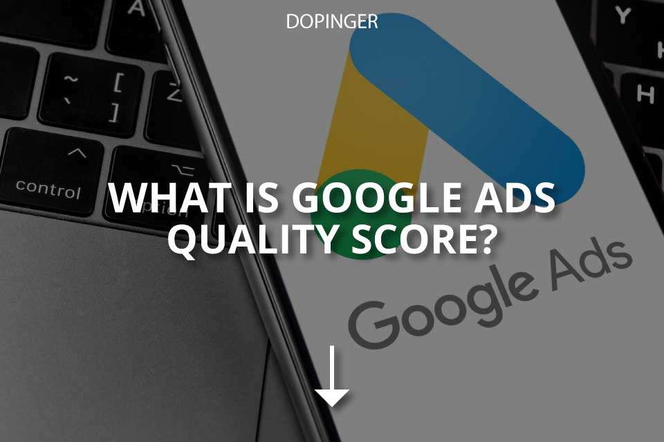 What Is Google Ads Quality Score? (& Improving It)