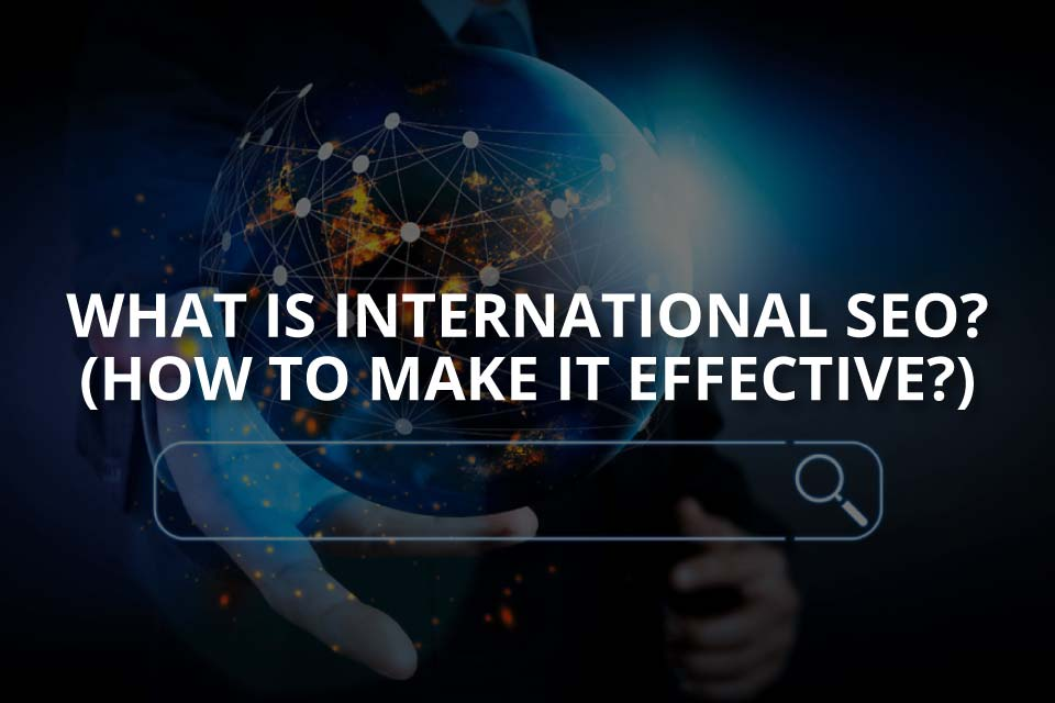 What Is International SEO? (& How to Make It Effective)
