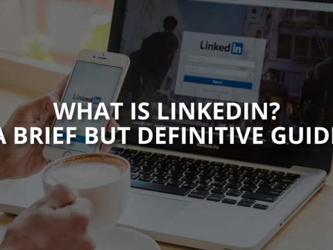 What Is LinkedIn? A Brief But Definitive Guide
