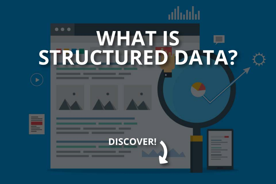 What is Structured Data? (+How to Benefit From It?)
