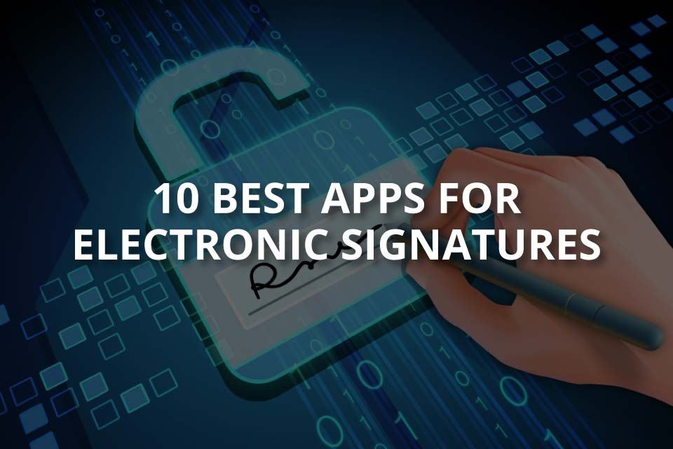 10 Best Apps for Electronic Signatures & Their Features