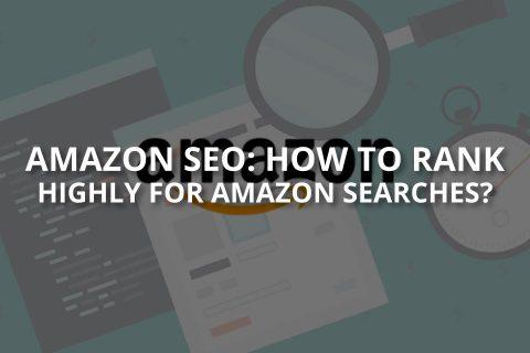 Amazon SEO: How to Rank High for Amazon Searches?