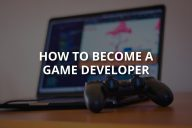 How to Become a Game Developer