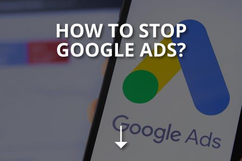 How to Stop Google Ads? (Pause & Remove Your Ads)