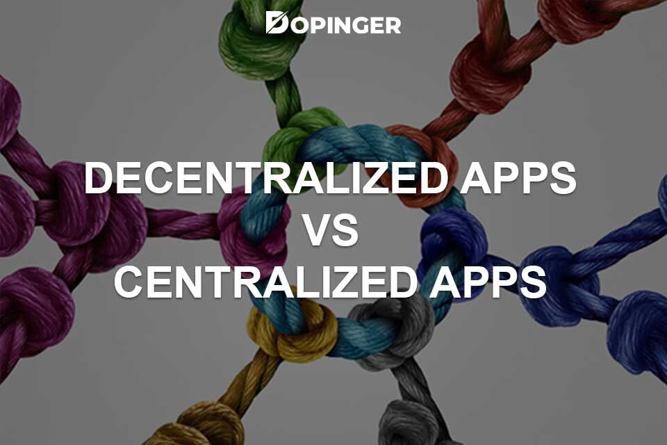 Decentralized Apps vs. Centralized Apps