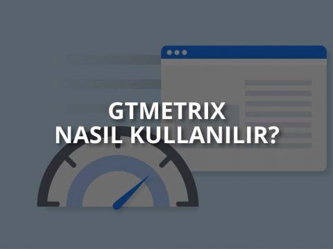 GTmetrix Nedir? Nasıl Kullanılır?