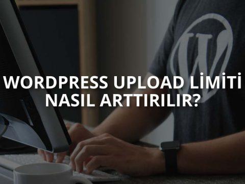 WordPress Upload Limiti Nedir? Nasıl Arttırılır?