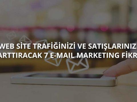 Web Site Trafiğinizi ve Satışlarınızı Artıracak 7 E-Mail Marketing Fikri