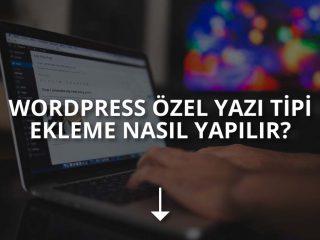 WordPress Özel Yazı Tipi Ekleme Nasıl Yapılır?