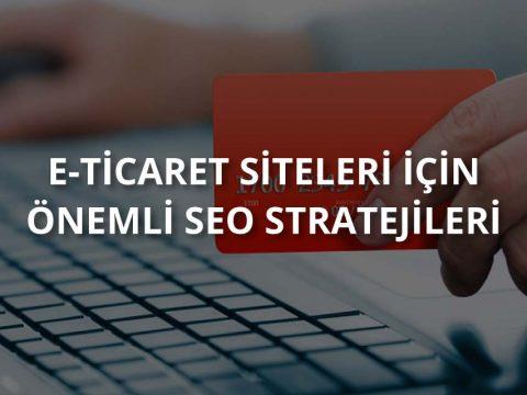 E-Ticaret Siteleri İçin Önemli SEO Stratejileri