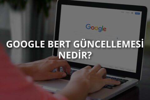 Google BERT Güncellemesi Nedir?