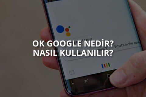 Ok Google Nedir? Nasıl Kullanılır?