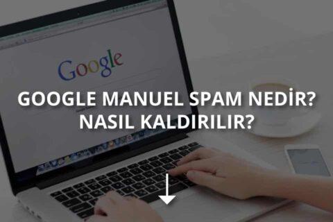 Google Manuel Spam Nedir? Manuel Spam Nasıl Kaldırılır?