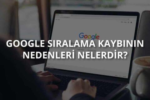 Google Sıralama Kaybının Nedenleri Nelerdir?