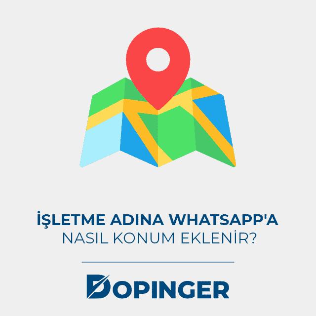İşletme adına Whatsapp'a nasıl konum eklenir?