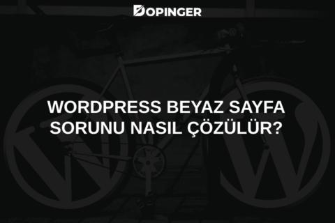 WordPress Beyaz Sayfa Sorunu Nasıl Çözülür?