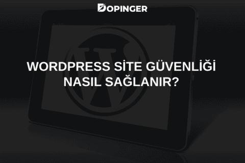 WordPress Site Güvenliği Nasıl Sağlanır?