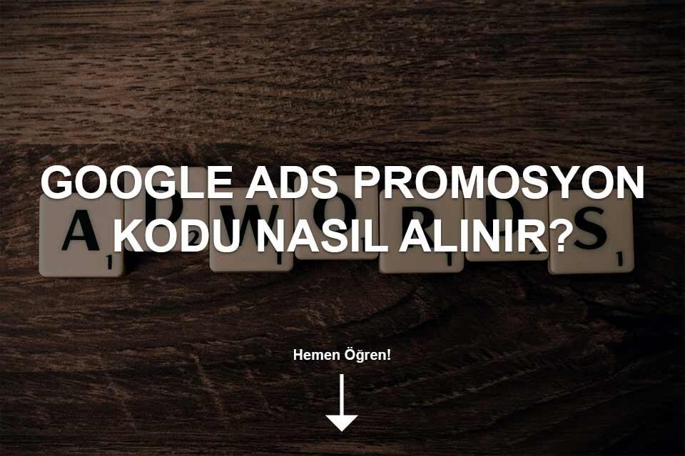 Google Ads Promosyon Kodu Nasıl Alınır?