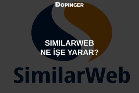 SimilarWeb Nedir? Nasıl Kullanılır?